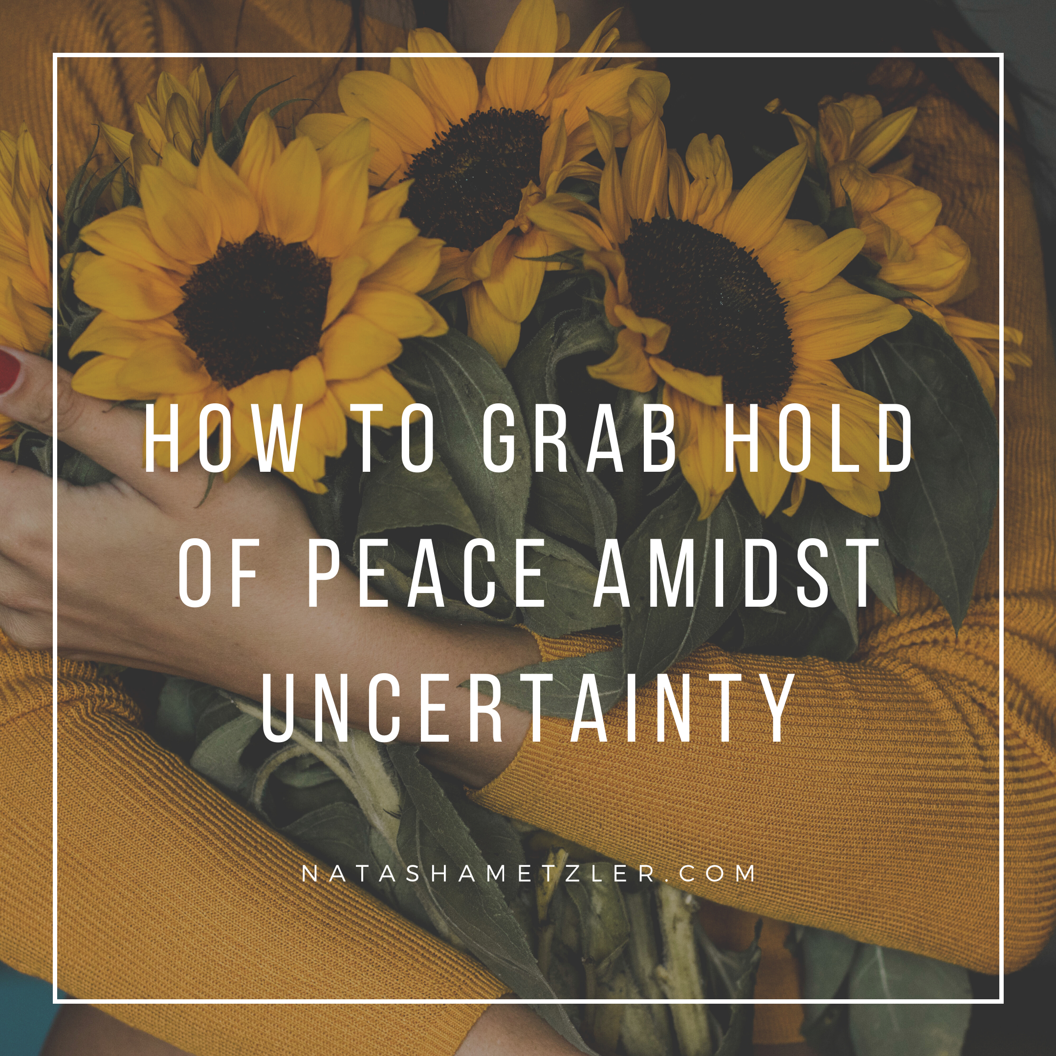How to Grab Hold of Peace Amidst Uncertainty
