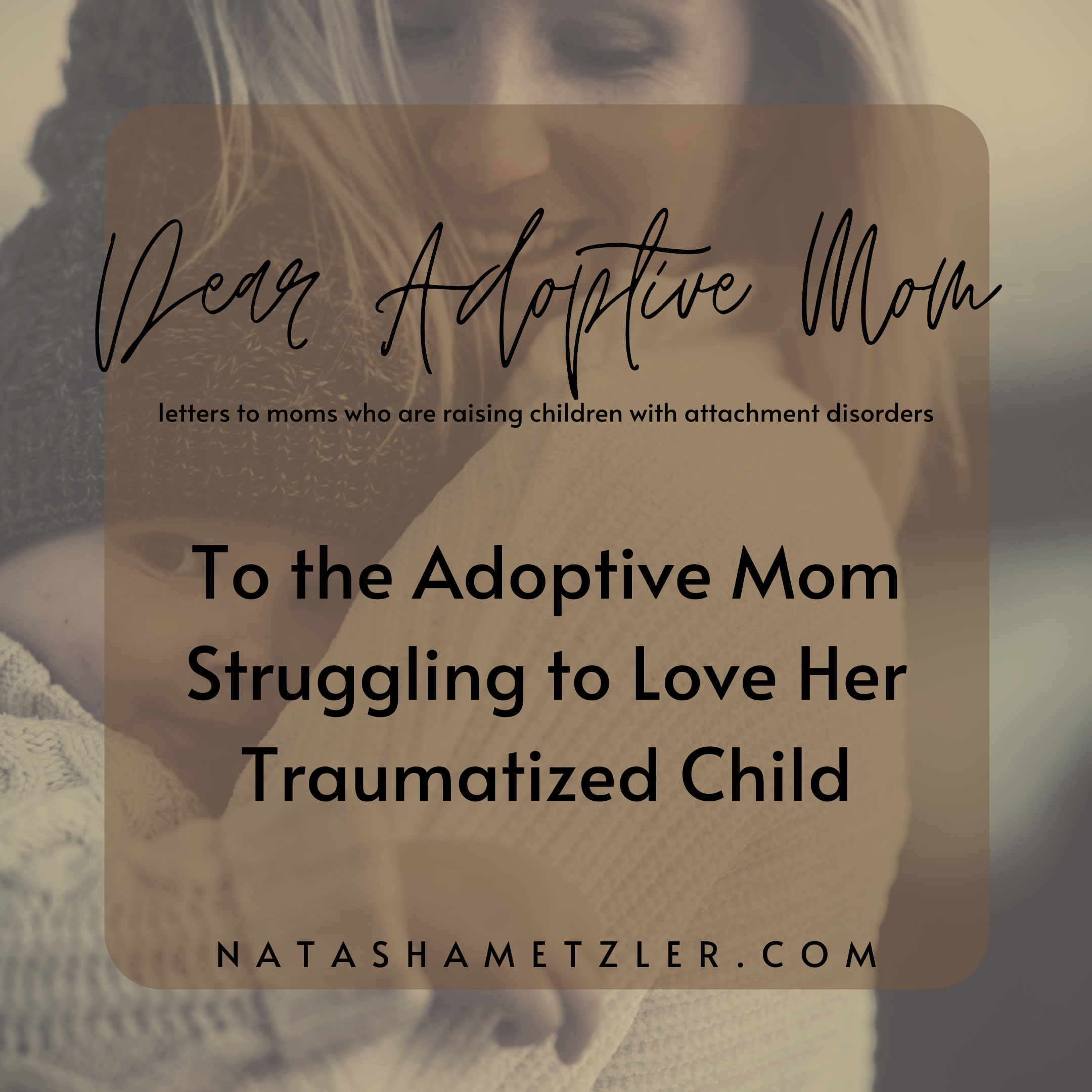 To the Adoptive Mom Struggling to Love Her Traumatized Child
