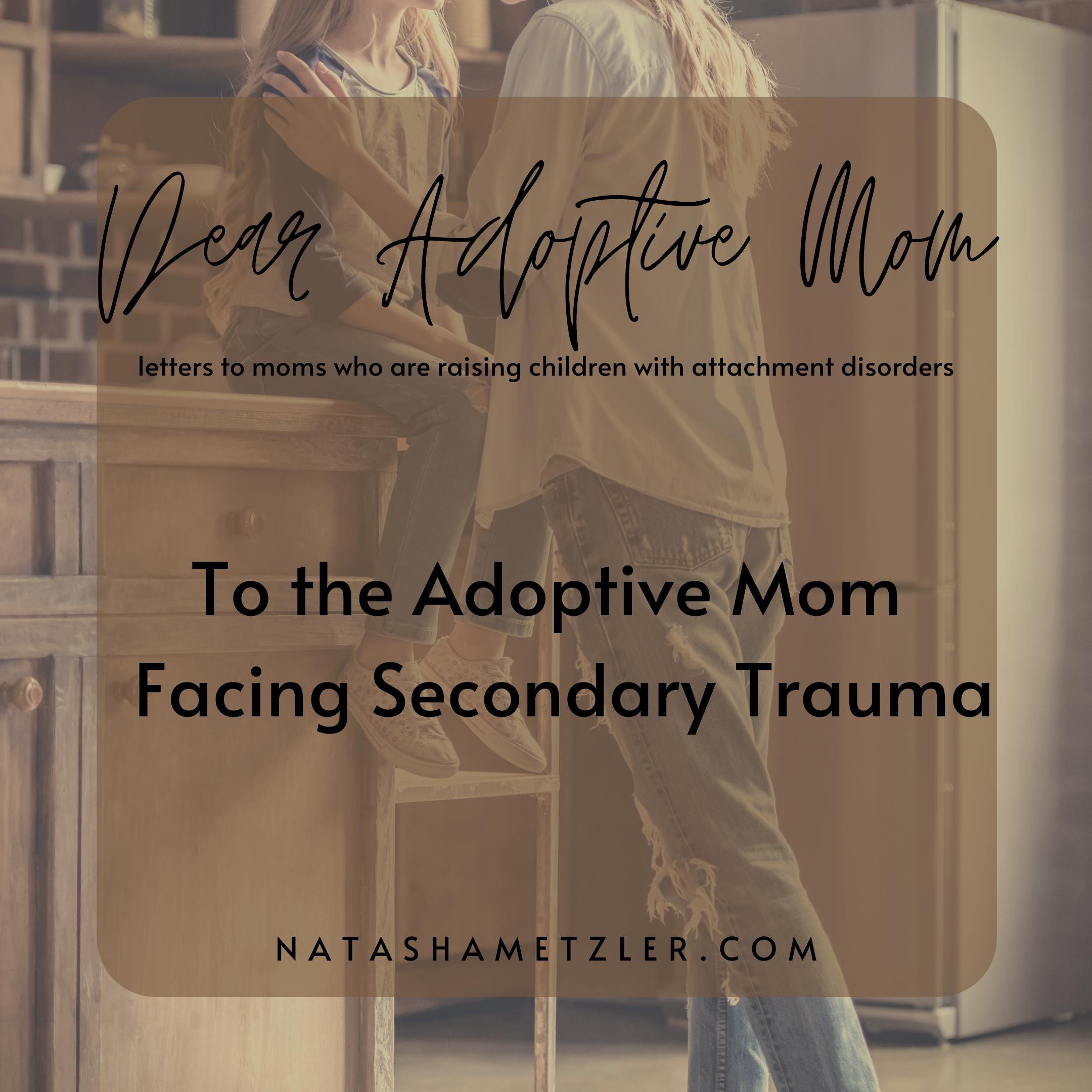 To the Adoptive Mom Facing Secondary Trauma
