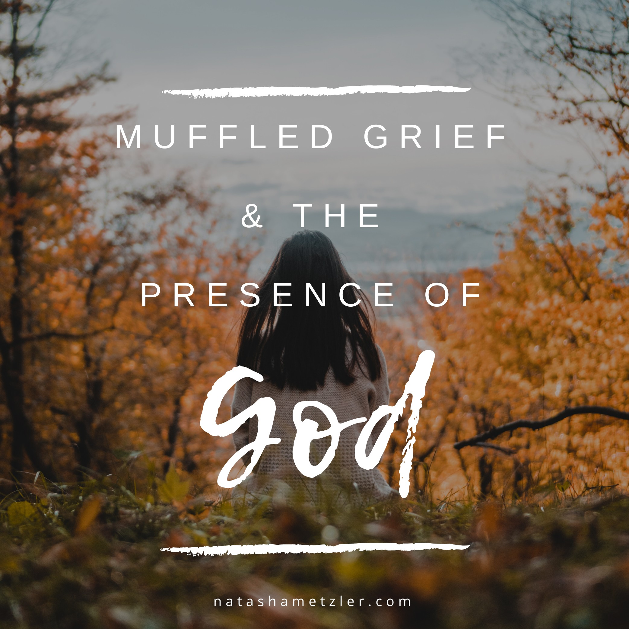 Muffled Grief & the Presence of God