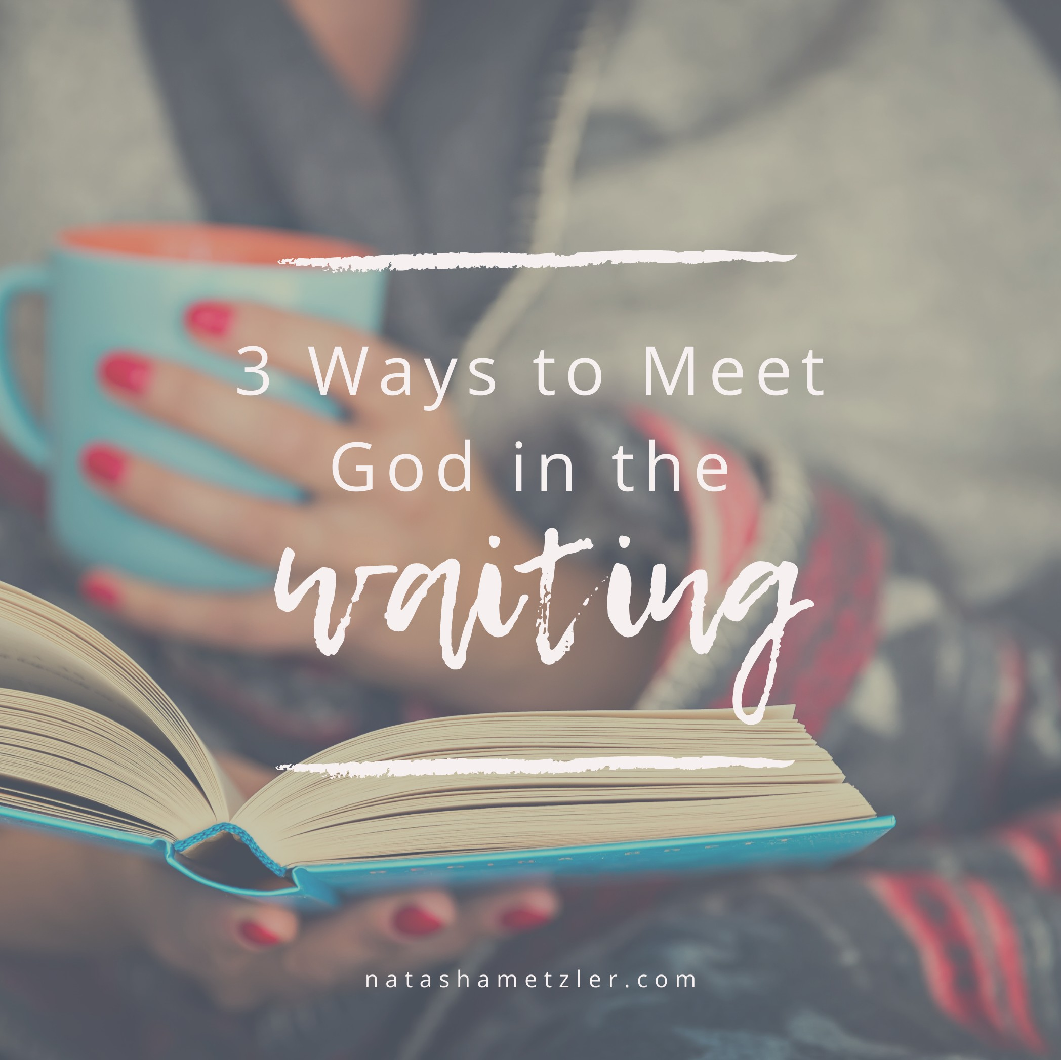 3 Ways to Meet God in the Waiting