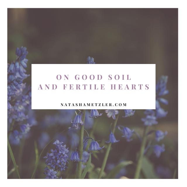 On Good Soil and Fertile Hearts