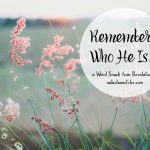 Remember Who He Is…