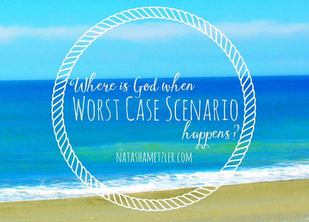"Where Is God When ""Worst Case Scenario"" Happens?"