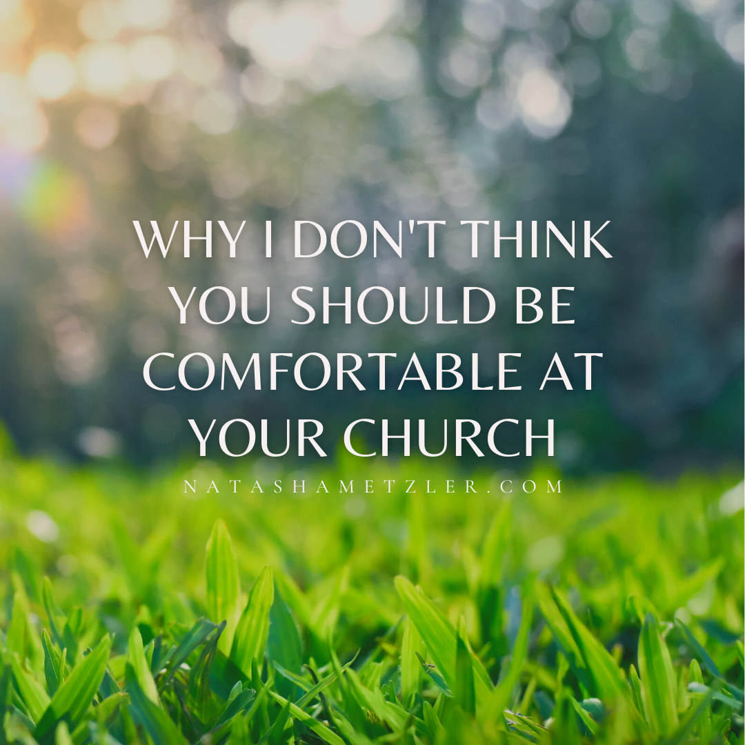 Why I Don't Think You Should Be Comfortable At Your Church