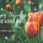 Giving Thanks Before the Miracle Arrives