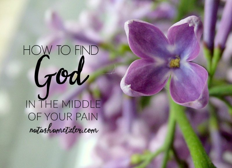 how to find God in the middle of your pain