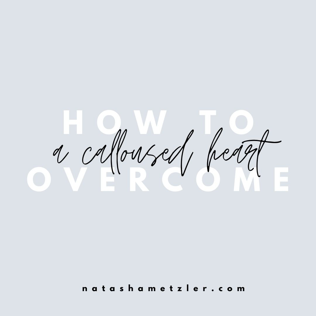 How to Overcome a Calloused Heart