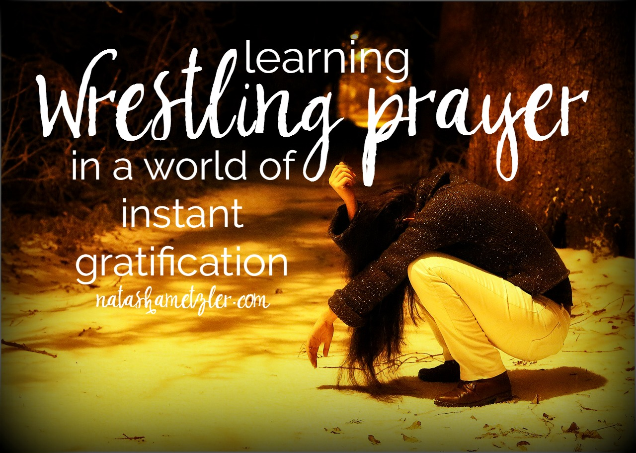 Learning Wrestling Prayer in a World of Instant Gratification