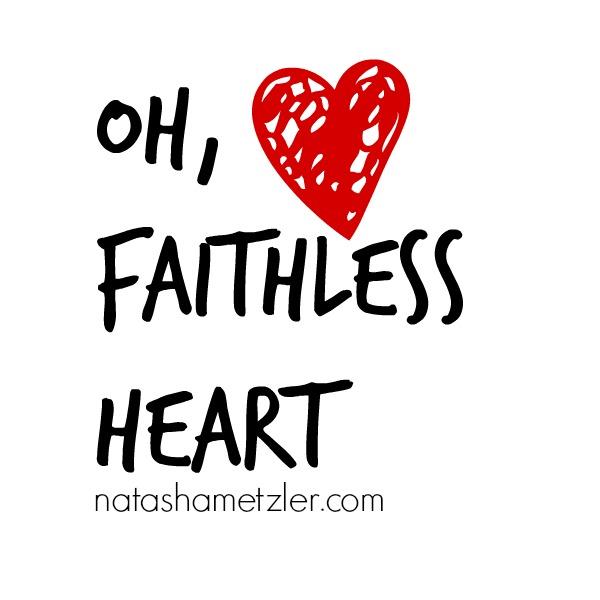 Oh, Faithless Heart.