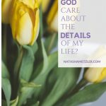 Does God Care About the Details of My Life?