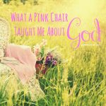 what a pink chair taught me about God