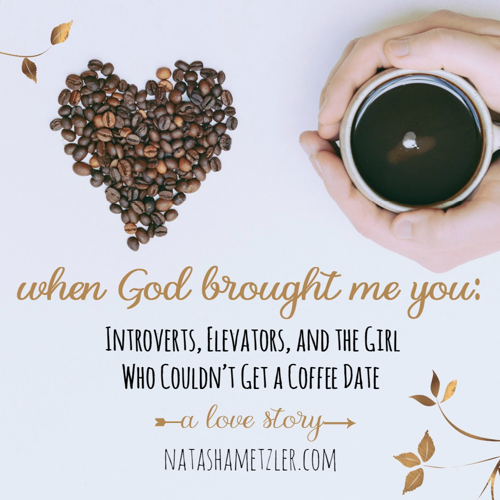 When God Brought Me You: Introverts, Elevators, and the Girl Who Couldn't Get a Coffee Date